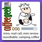 CoffeeGeek Podcast 006 - Passion for Coffee, Mail Call, Tamper Review and Roundtable