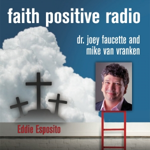 Faith Positive Radio: Eddie Esposito
