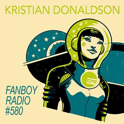 Fanboy Radio #580 - Kristian Donaldson LIVE