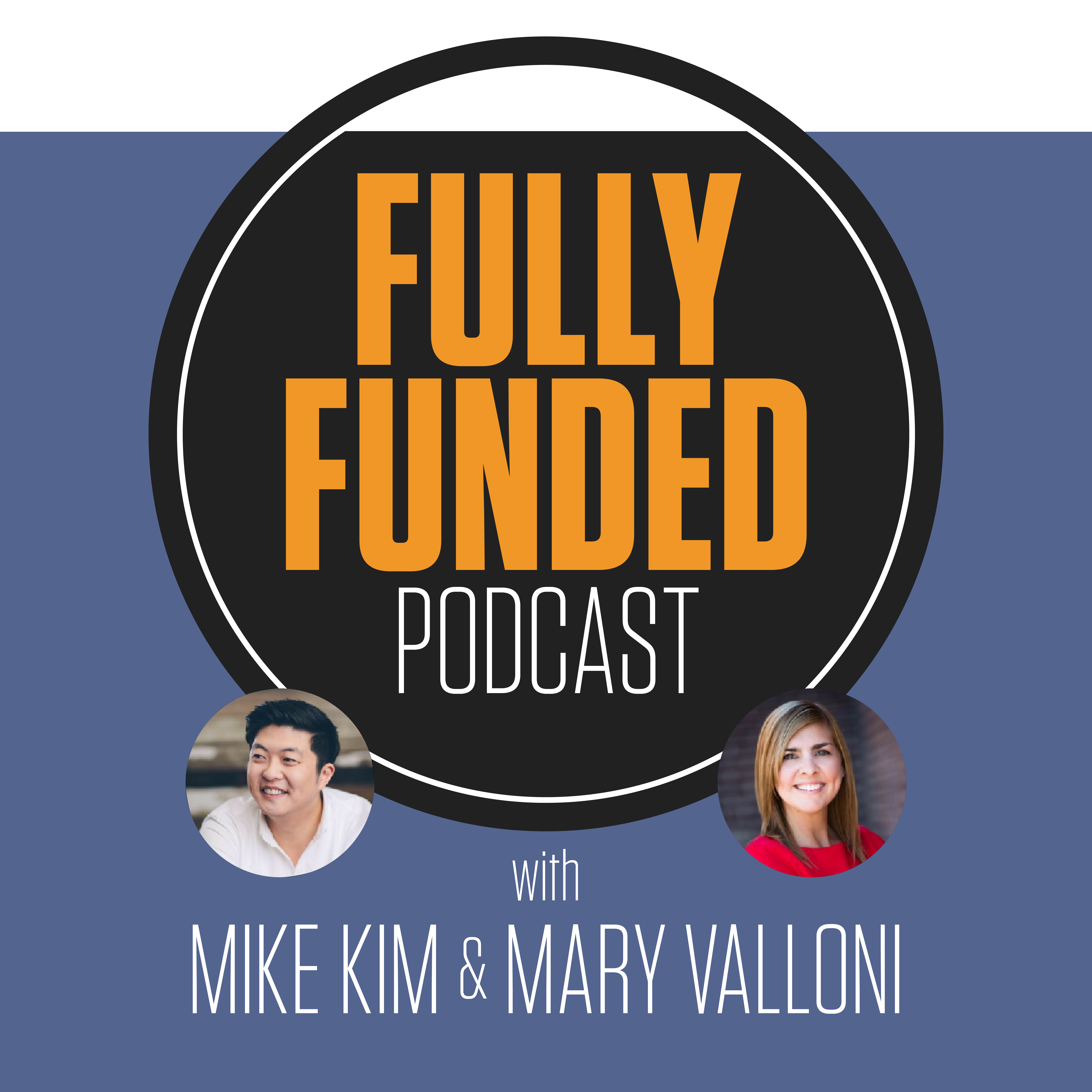 Fully Funded Podcast with Mike Kim & Mary Valloni show art