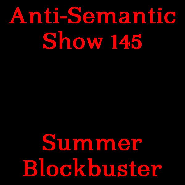 Episode 145 - Summer Blockbuster