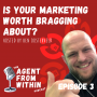 Artwork for 3. Is Your Marketing Worth Bragging About…Huge Mental Shift