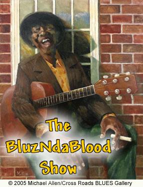 The BluzNdaBlood Show #121, Brand New Blues!