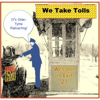 EP068--Wrong Foot's Olde Tyme Podcasts: We Take Tolls, Welcome to Exit 21