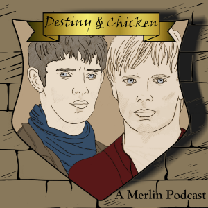 Destiny and Chicken: A Merlin Podcast