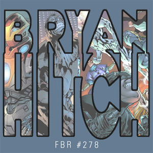 Fanboy Radio #278 - Bryan Hitch LIVE