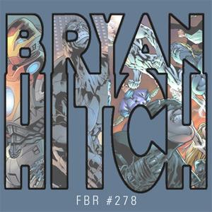 Fanboy Radio #278 - Bryan Hitch LIVE