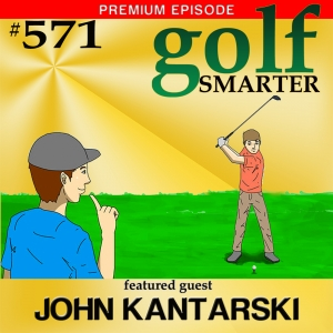 571 Premium: Stop Trying to Change Your Swing All By Yourself with John Kantarski