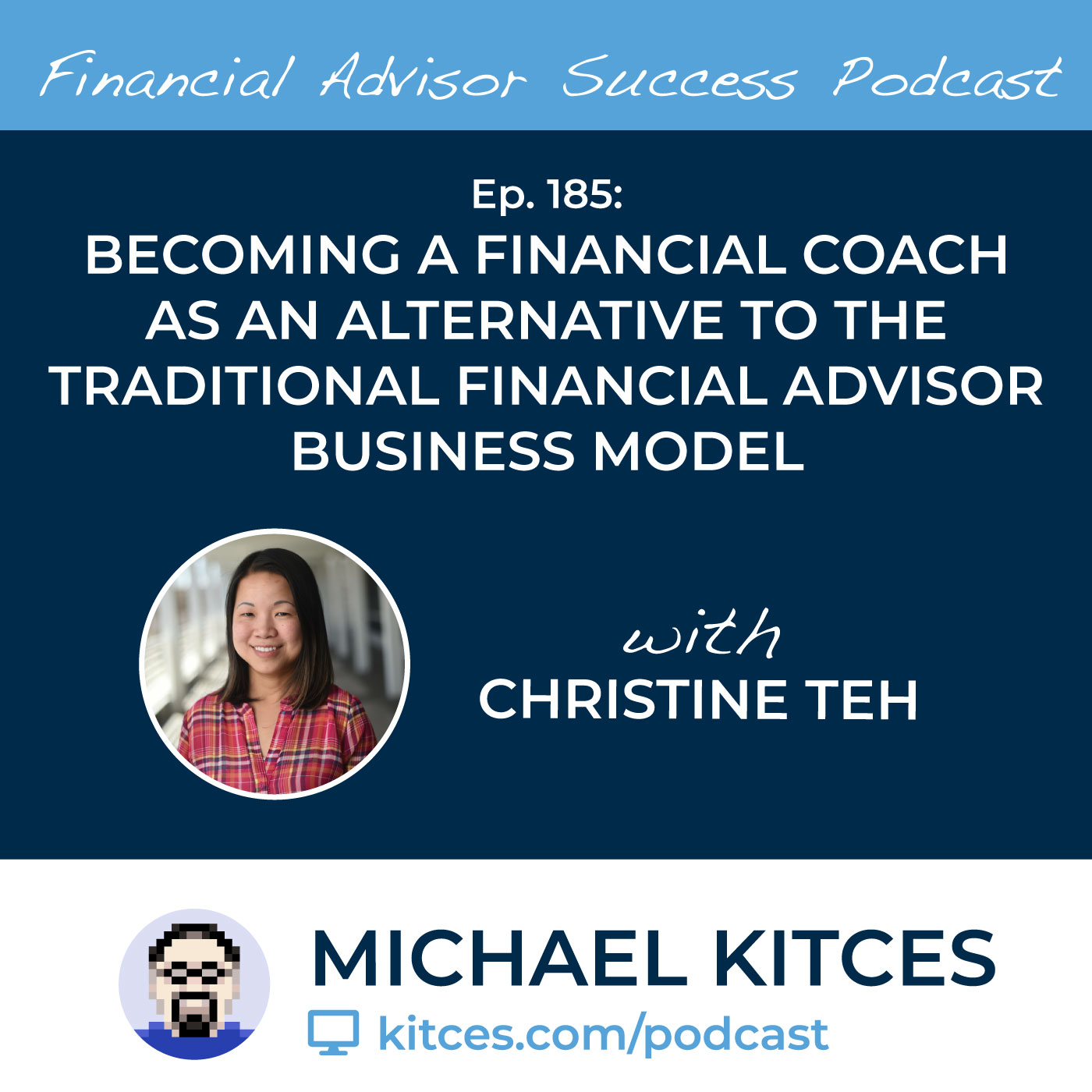 Ep 185: Becoming A Financial Coach As An Alternative To The Traditional Financial Advisor Business Model with Christine Teh