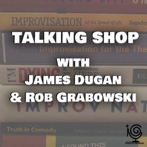 Talking Shop w/ James Dugan & Rob Grabowski