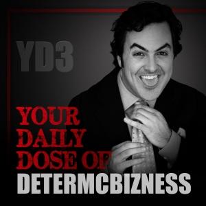 Your Daily Dose of DeterMcBizness