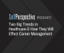 Artwork for Two Big Trends in Healthcare & How They Will Effect Career Management