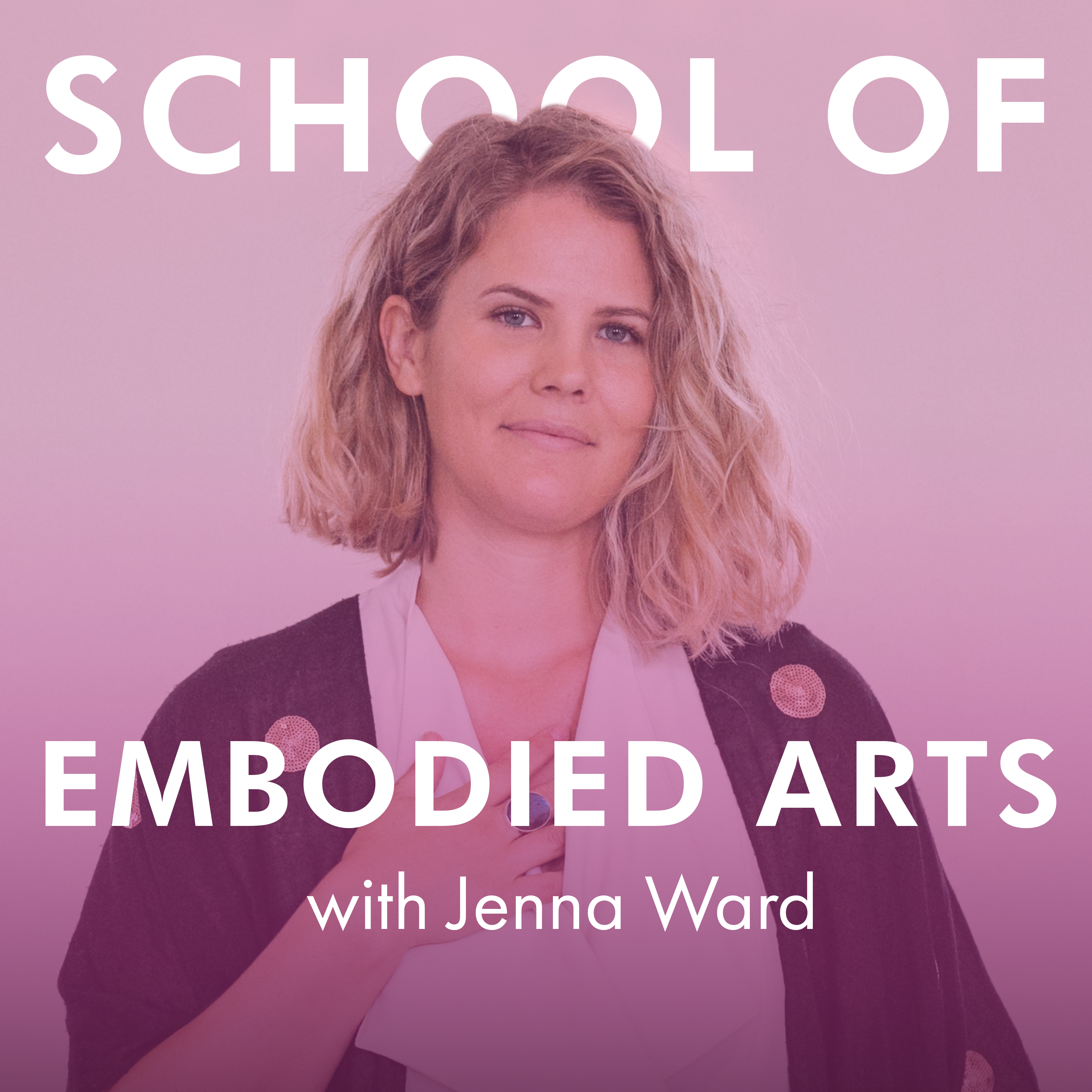 School of Embodied Arts Podcast with Jenna Ward show art