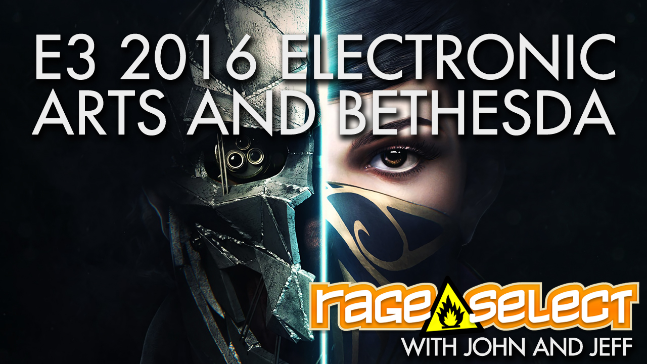 Rage Select E3 2016 Part One - Electronic Arts and Bethesda Conferences with John and Jeff