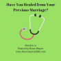 Artwork for 19:  Have You Healed from Your Previous Marriage?
