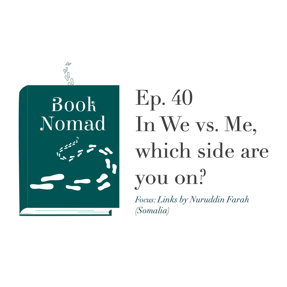 Ep. 40: In We vs. Me, which side are you on? (Focus: Somalia: Links by Nuruddin Farah)