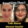 Artwork for #34 Good Girls Don't Talk About Mental Health