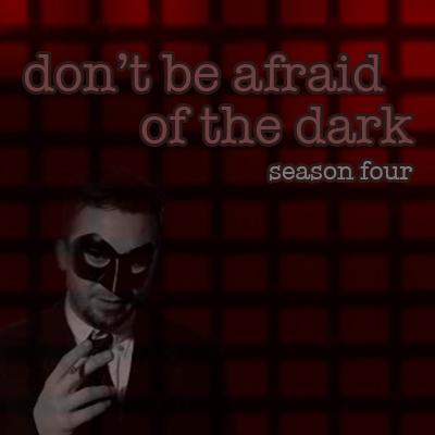 Don't Be Afraid of the Dark   Season Four - 12