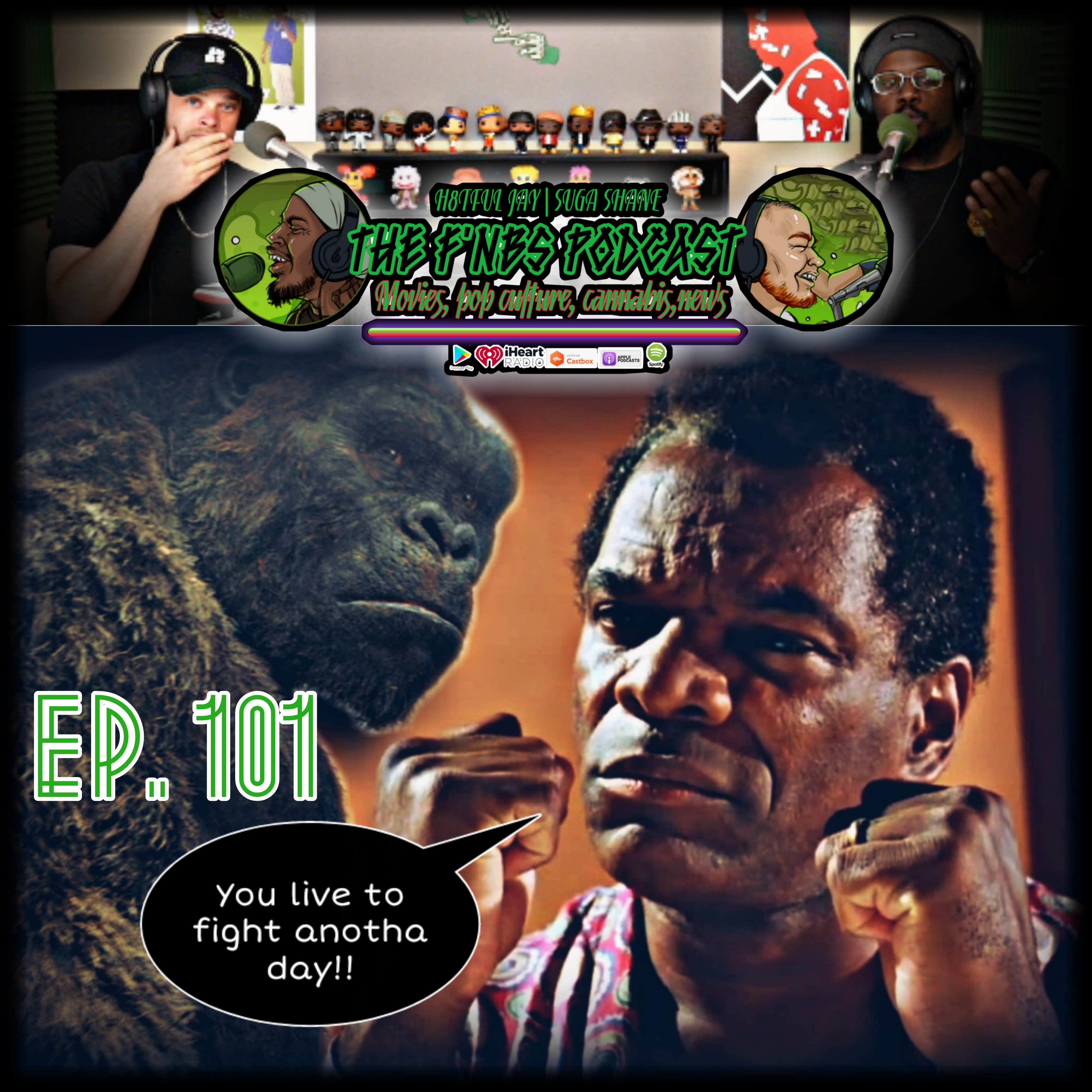 Artwork for THE F'NBS PODCAST EP. 101  YOU LIVE TO FIGHT ANOTHA DAY!!!( A KONG STORY)