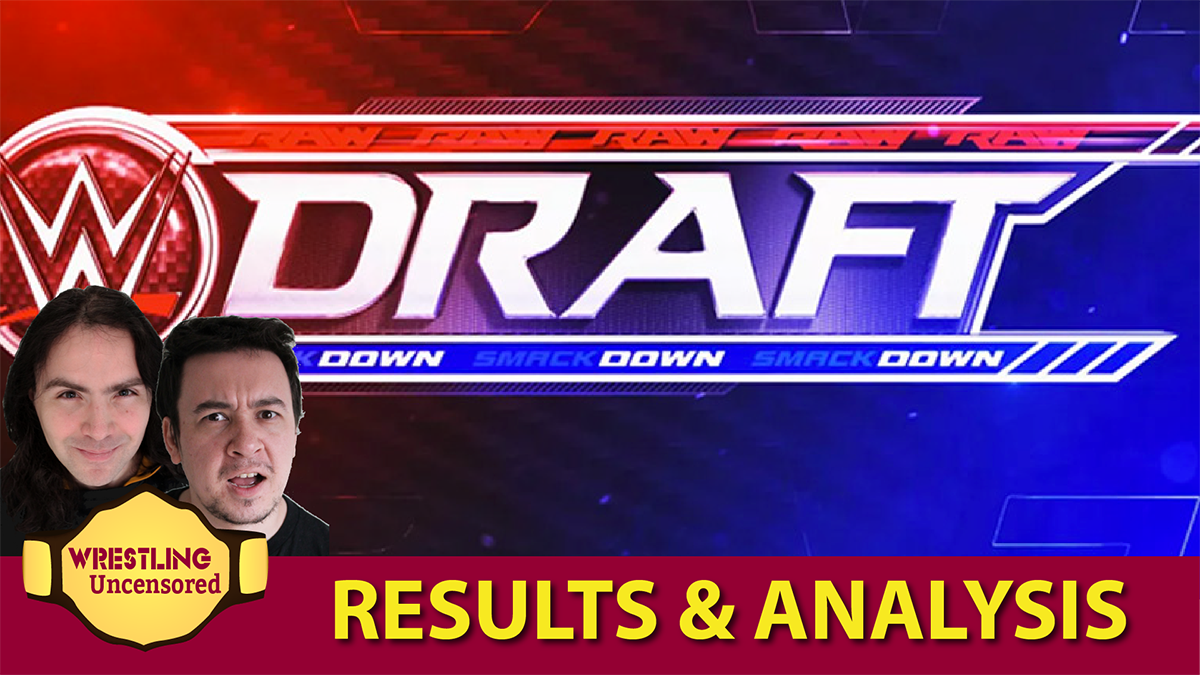 Wrestling Uncensored EP. 511: WWE Draft results and analysis