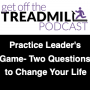 Artwork for The Practice Leader's Game - Two Questions that Can Change Your Life | MMIKYB