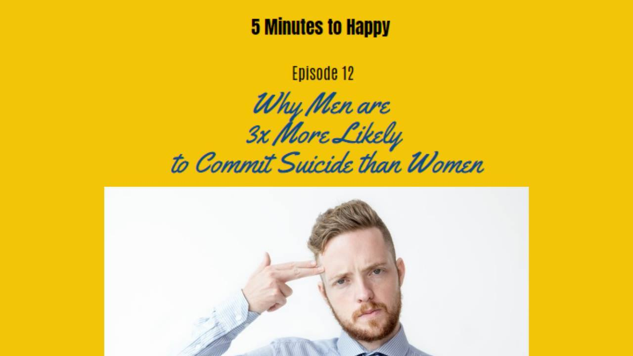 Why men are 3x More likely to Commit Suicide than Women - 5 Minutes to Happy EP 12 show art