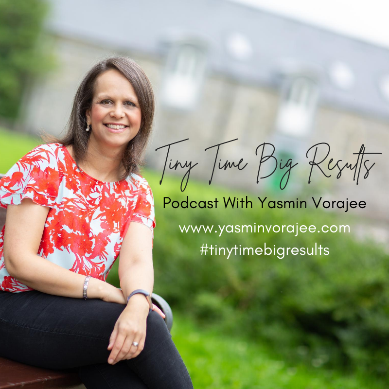 The Tiny Time Big Results Podcast With Yasmin Vorajee show art