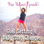 Artwork for 116: Goal Setting & Baby Step Changes | Mindset and Motivation