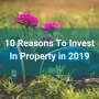 Artwork for 10 Reasons To Invest In Property in 2019