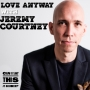Artwork for Love Anyway with Jeremy Courtney