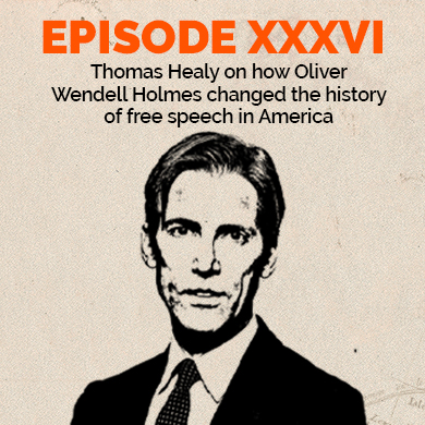 Episode 36 - Expert opinion: Thomas Healy on how Oliver Wendell Holmes changed the history of free speech in America