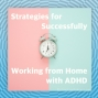 Artwork for Strategies for Successfully Working From Home with ADHD