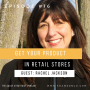 Artwork for Get Your Product In Retail Stores with Rachel Jackson