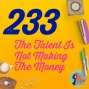 Artwork for 233 The Talent Is Not Making The Money