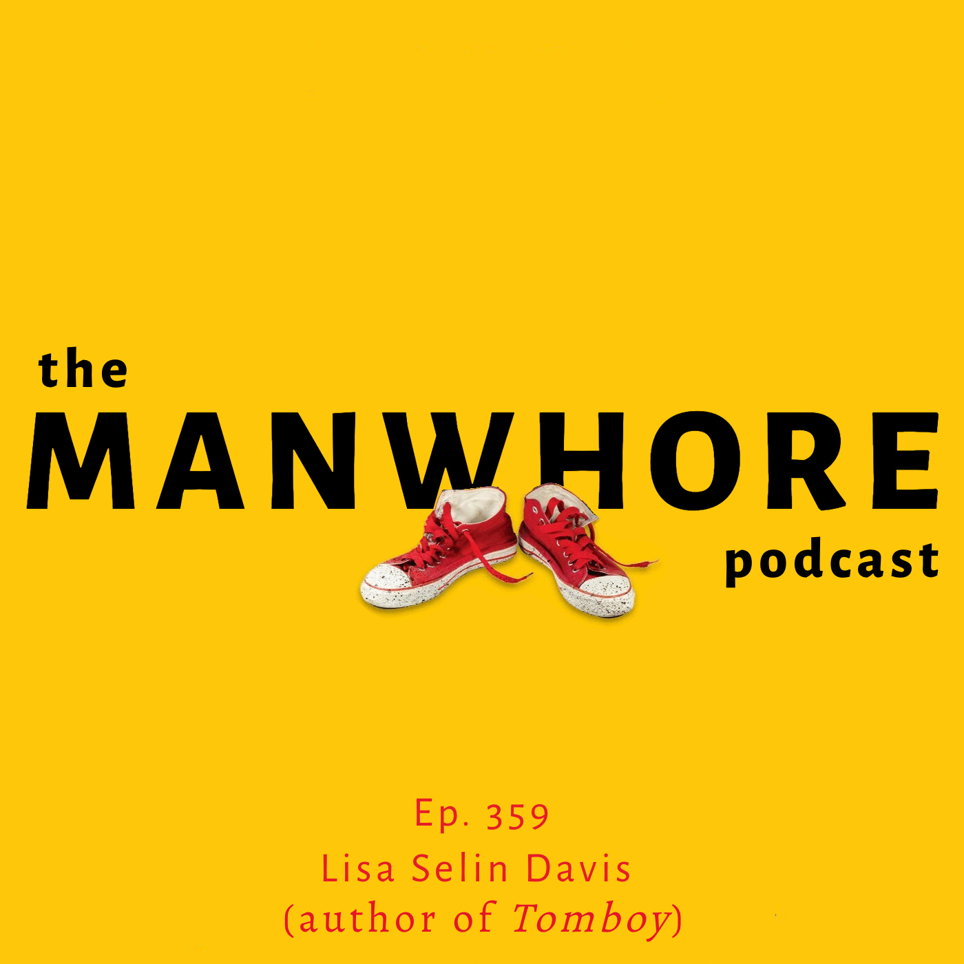 The Manwhore Podcast: A Sex-Positive Quest - Ep. 359: Tomboys, Childhood, and Gender Identity with Lisa Selin Davis