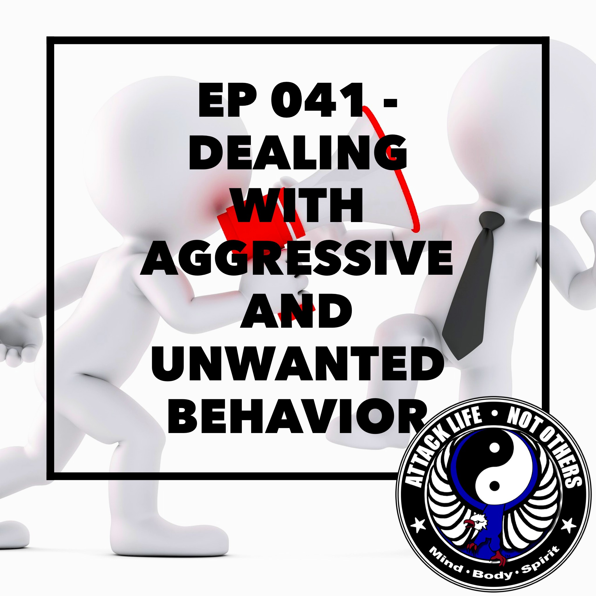 Artwork for Ep 041 - Dealing with Aggressive and Unwanted Behavior