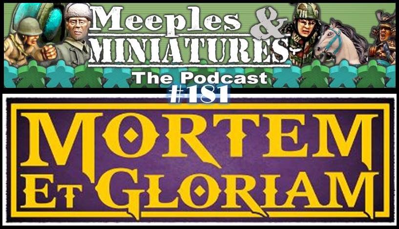 Meeples & Miniatures - Episode 181 - Mortem Et Glorium