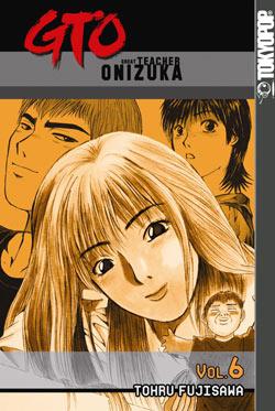 Manga Review--GTO: Great Teacher Onizuka Volume 6 by Tohru Fujisawa