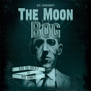 The Moon Bog by H.P. Lovecraft
