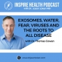 Artwork for Exosomes, water, fear, viruses and the roots to all disease With Dr Thomas Cowan : IHP81