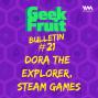 Artwork for Ep. 159: Bulletin #21: Dora The Explorer, Steam Games