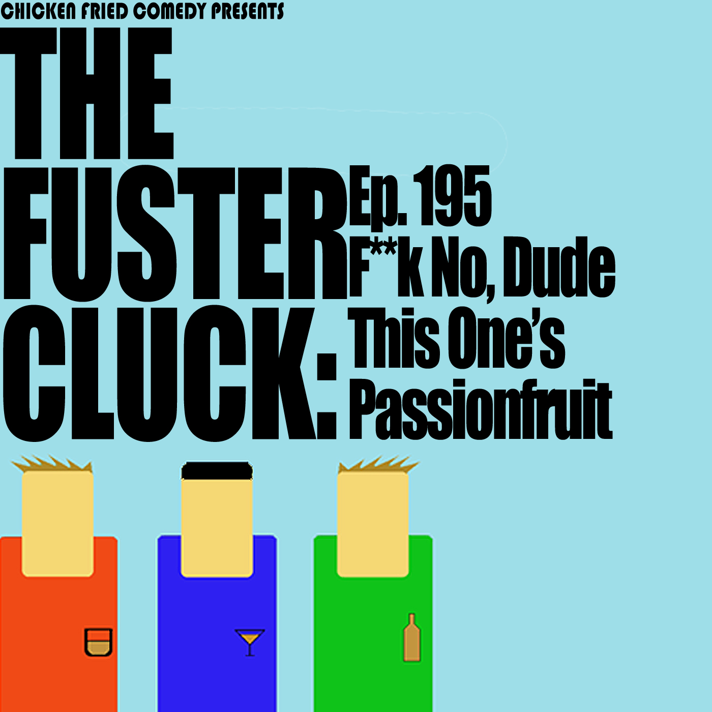 The Fustercluck Ep 195: F*ck No, Dude This One's Passionfruit