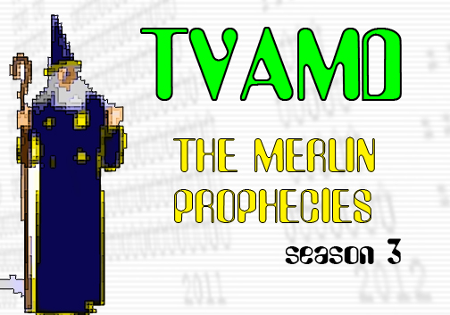 TVAMD3:  The Merlin Prophecies!