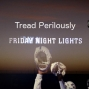 Artwork for Tread Perilously -- Friday Night Lights: Last Days of Summer