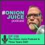 Artwork for The Onion Juice Podcast Is Three Years Old!! - Episode #156