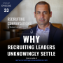 Artwork for Why Recruiting Leaders Unknowingly Settle