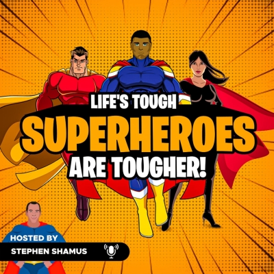 Life's Tough - Superheroes are Tougher Podcast show image