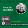 Artwork for How to Be a Talent Magnet with Mark Miller