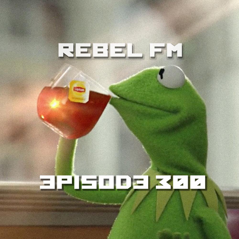 Rebel FM Episode 300 - 07/08/2016