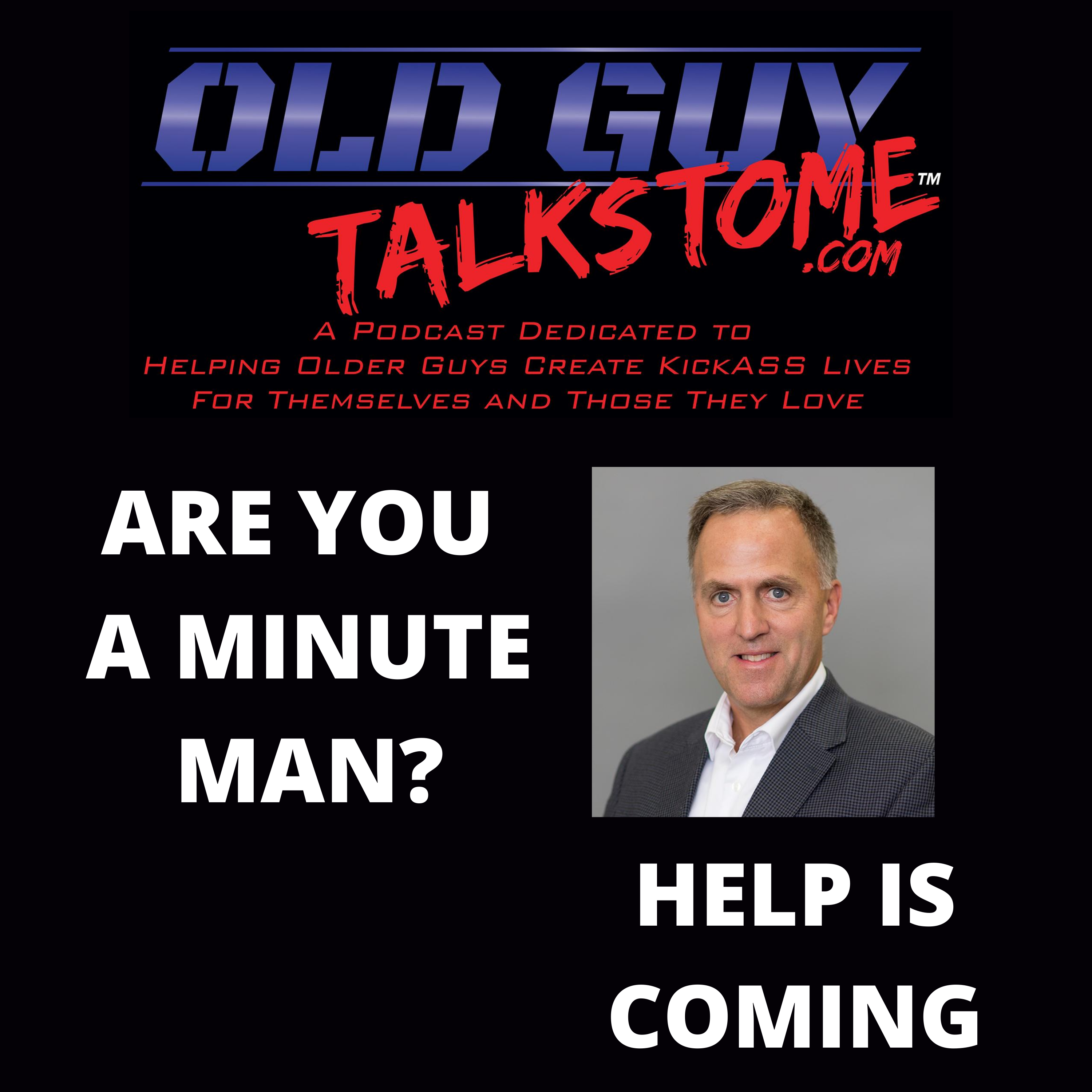 OldGuyTalksToMe - Are You A Minute Man?